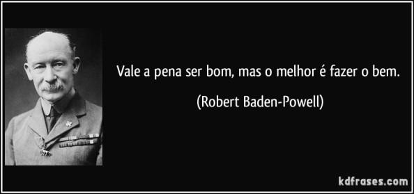 frase-vale-a-pena-ser-bom-mas-o-melhor-e-fazer-o-bem-robert-baden-powell-162261